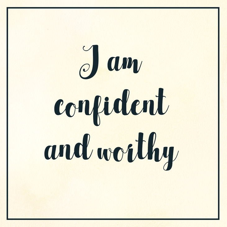 A positive affirmation for social anxiety: I am confident and worthy